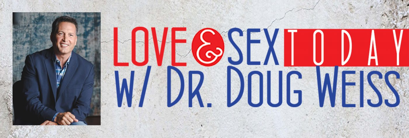 Love and Sex Today with Dr. Doug Weiss